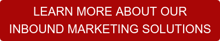 LEARN MORE ABOUT OUR  INBOUND MARKETING SOLUTIONS
